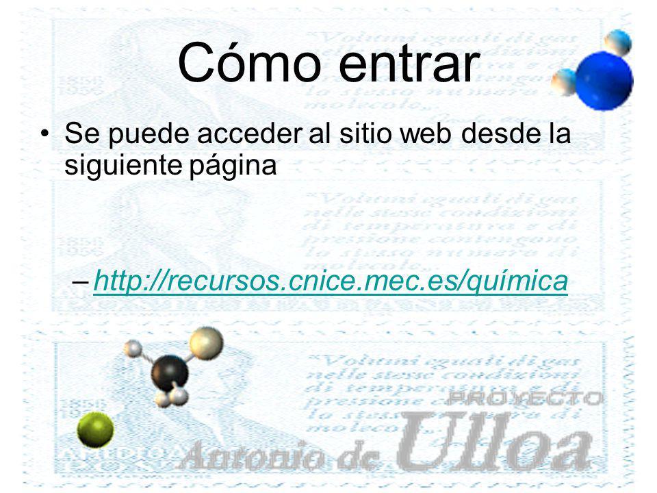 Cómo entrar Se puede acceder al sitio web desde la siguiente página –http://recursos.cnice.mec.es/químicahttp://recursos.cnice.mec.es/química
