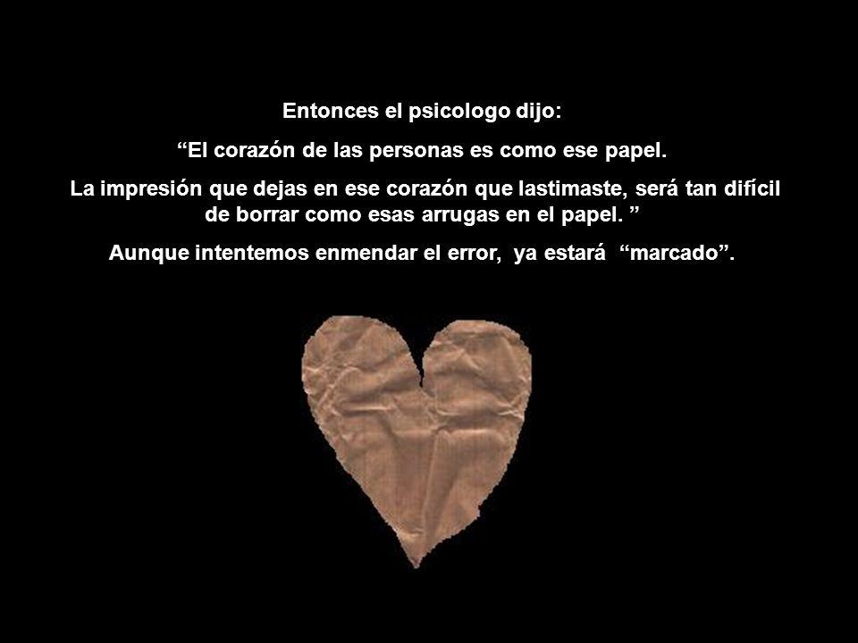 Entonces el psicologo dijo: El corazón de las personas es como ese papel.