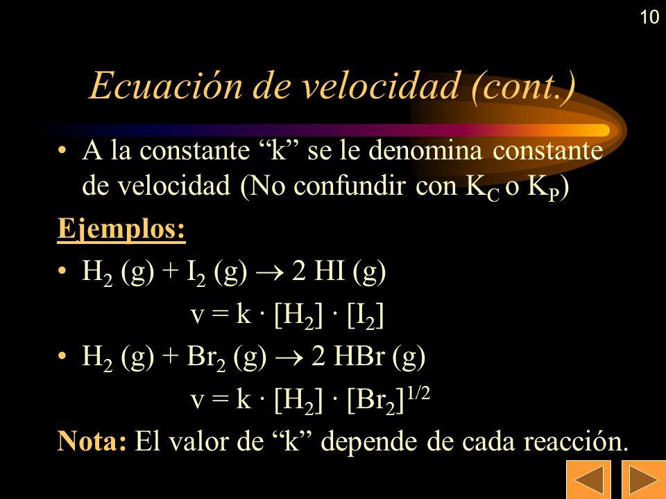 9 Ecuación de velocidad En general, la velocidad depende de las concentraciones de los reactivos siguiendo una expresión similar a la siguiente para l
