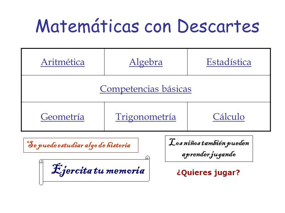 AritméticaAlgebraEstadística Competencias básicas GeometríaTrigonometríaCálculo Matemáticas con Descartes Se puede estudiar algo de historia Los niños también pueden aprender jugando Ejercita tu memoria ¿Quieres jugar?