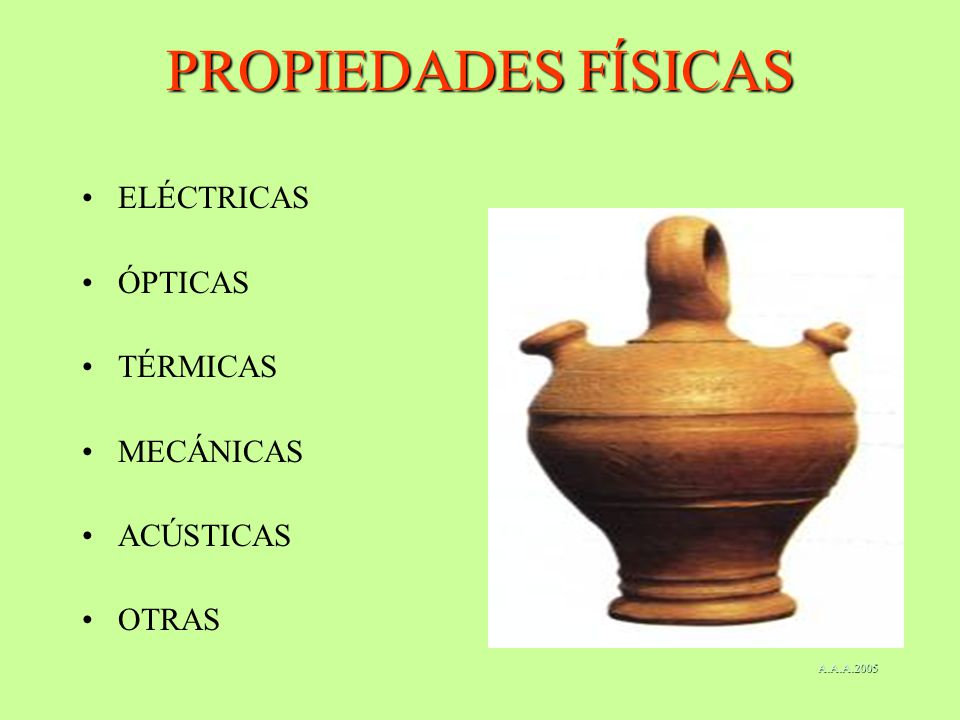 PROPIEDADES FÍSICAS ELÉCTRICAS ÓPTICAS TÉRMICAS MECÁNICAS ACÚSTICAS OTRAS A.A.A.2005