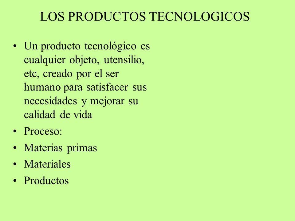 LOS PRODUCTOS TECNOLOGICOS Un producto tecnológico es cualquier objeto, utensilio, etc, creado por el ser humano para satisfacer sus necesidades y mej