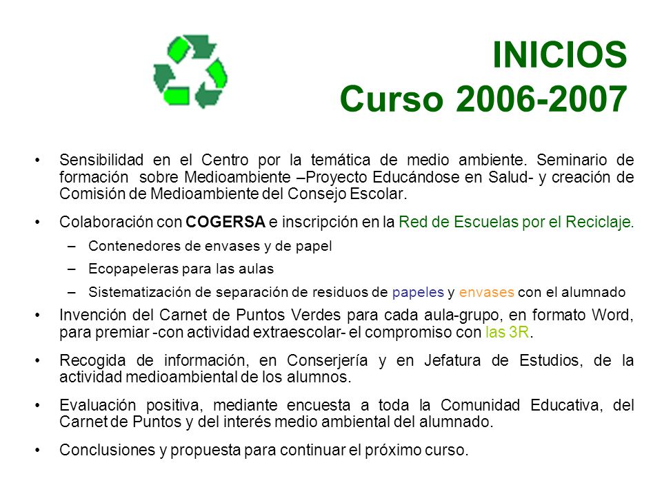 INICIOS Curso 2006-2007 Sensibilidad en el Centro por la temática de medio ambiente. Seminario de formación sobre Medioambiente –Proyecto Educándose e