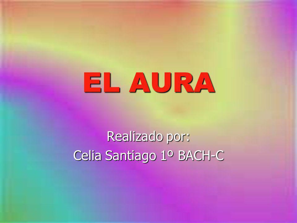 EL AURA Realizado por: Celia Santiago 1º BACH-C