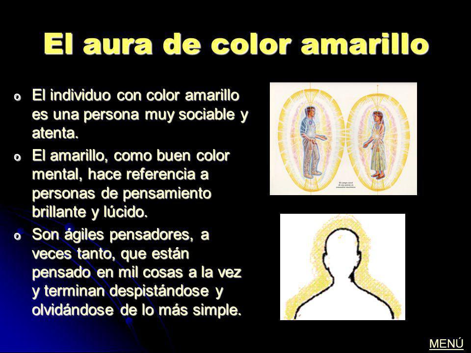 El aura de color amarillo o El individuo con color amarillo es una persona muy sociable y atenta. o El amarillo, como buen color mental, hace referenc