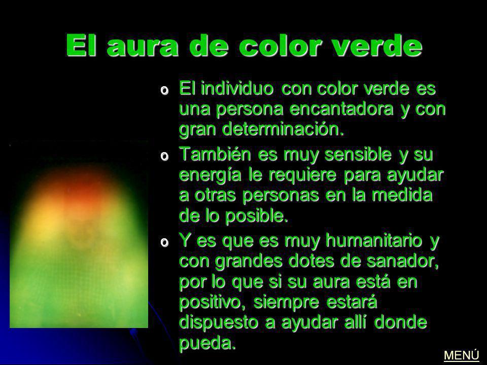 El aura de color verde o El individuo con color verde es una persona encantadora y con gran determinación. o También es muy sensible y su energía le r
