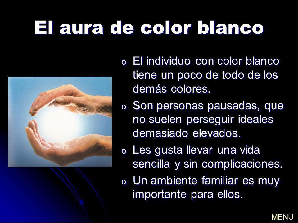 El aura de color blanco o El individuo con color blanco tiene un poco de todo de los demás colores. o Son personas pausadas, que no suelen perseguir i