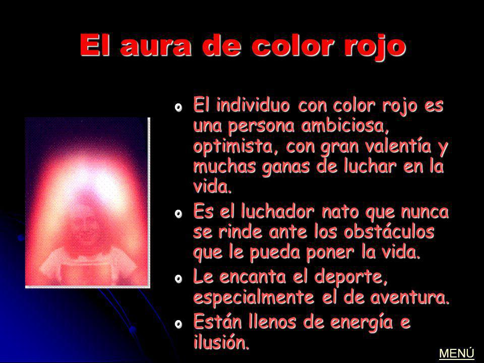 El aura de color rojo o El individuo con color rojo es una persona ambiciosa, optimista, con gran valentía y muchas ganas de luchar en la vida. o Es e