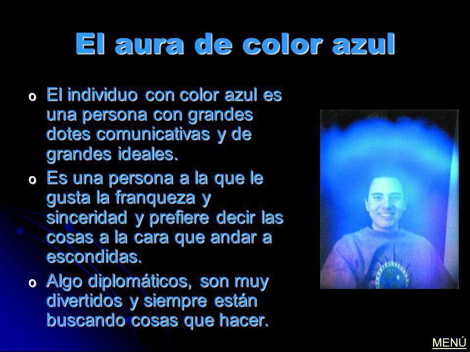 El aura de color azul o El individuo con color azul es una persona con grandes dotes comunicativas y de grandes ideales. o Es una persona a la que le