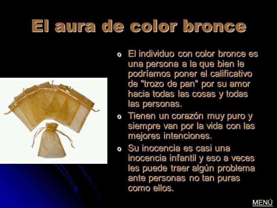 El aura de color bronce o El individuo con color bronce es una persona a la que bien le podríamos poner el calificativo de