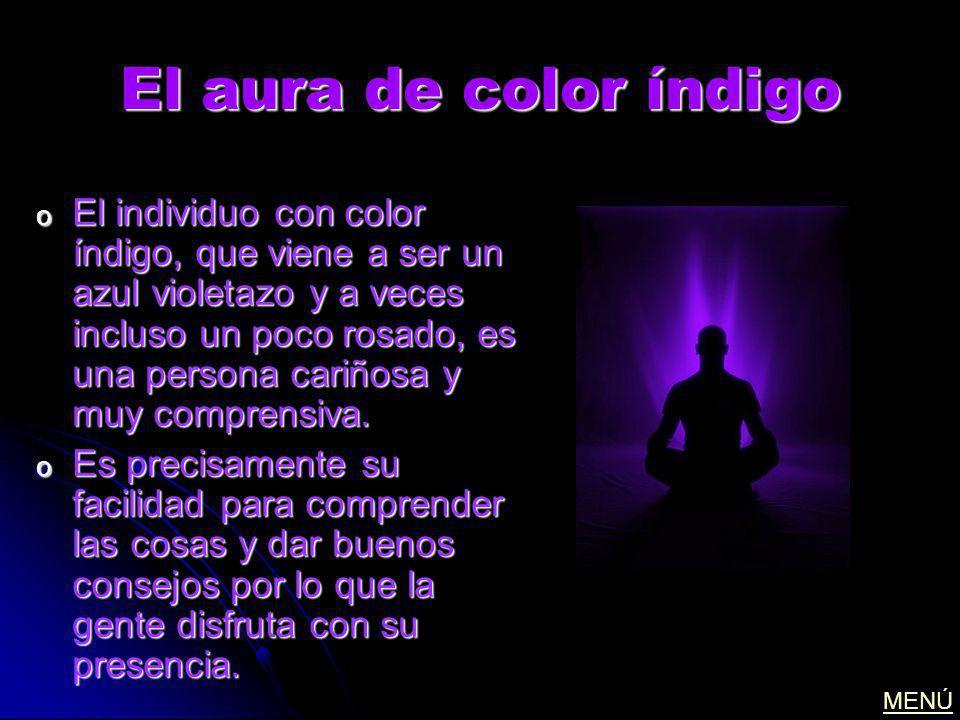 El aura de color índigo o El individuo con color índigo, que viene a ser un azul violetazo y a veces incluso un poco rosado, es una persona cariñosa y