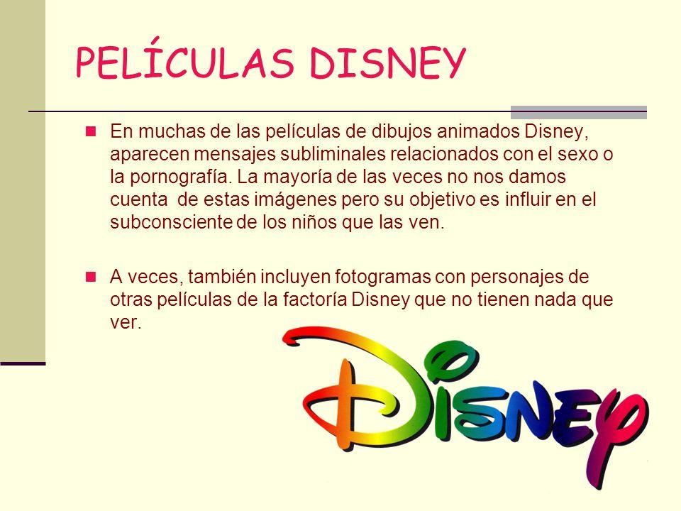 PELÍCULAS DISNEY En muchas de las películas de dibujos animados Disney, aparecen mensajes subliminales relacionados con el sexo o la pornografía. La m