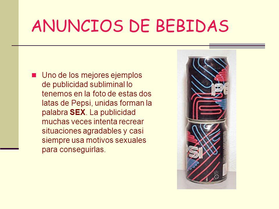 ANUNCIOS DE BEBIDAS Uno de los mejores ejemplos de publicidad subliminal lo tenemos en la foto de estas dos latas de Pepsi, unidas forman la palabra S