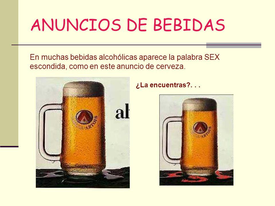ANUNCIOS DE BEBIDAS ¿La encuentras?... En muchas bebidas alcohólicas aparece la palabra SEX escondida, como en este anuncio de cerveza.