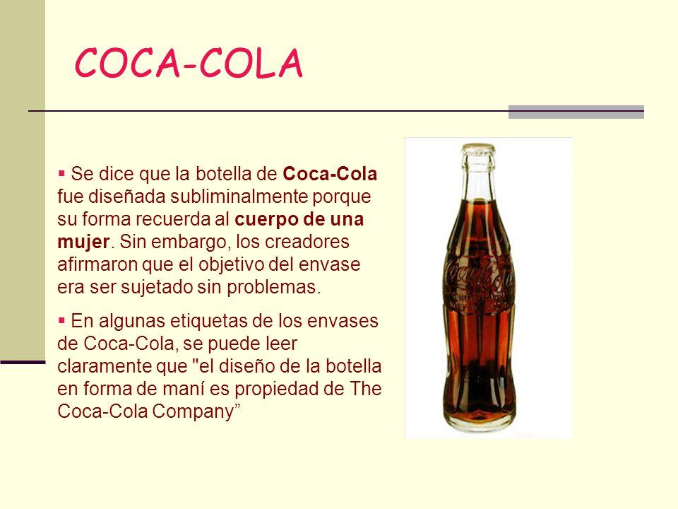 COCA-COLA Se dice que la botella de Coca-Cola fue diseñada subliminalmente porque su forma recuerda al cuerpo de una mujer. Sin embargo, los creadores