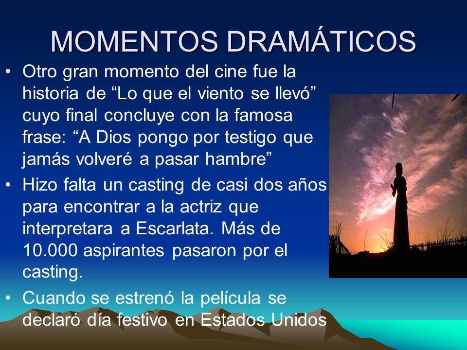 MOMENTOS DRAMÁTICOS Otro gran momento del cine fue la historia de Lo que el viento se llevó cuyo final concluye con la famosa frase: A Dios pongo por