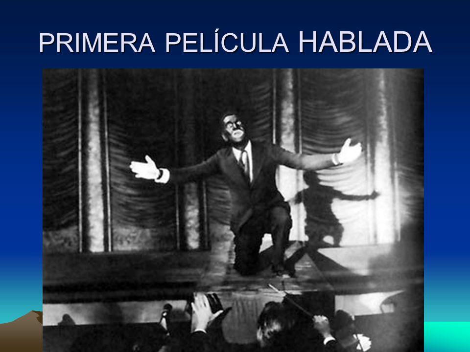 PRIMERA PELÍCULA HABLADA El cantante de jazz, se estrenó en 1927 con Al Jonson como protagonista. La película empieza con la mítica frase: ustedes aún