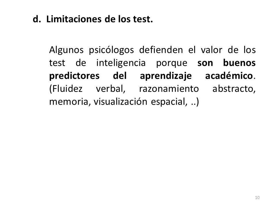 d. Limitaciones de los test. Algunos psicólogos defienden el valor de los test de inteligencia porque son buenos predictores del aprendizaje académico