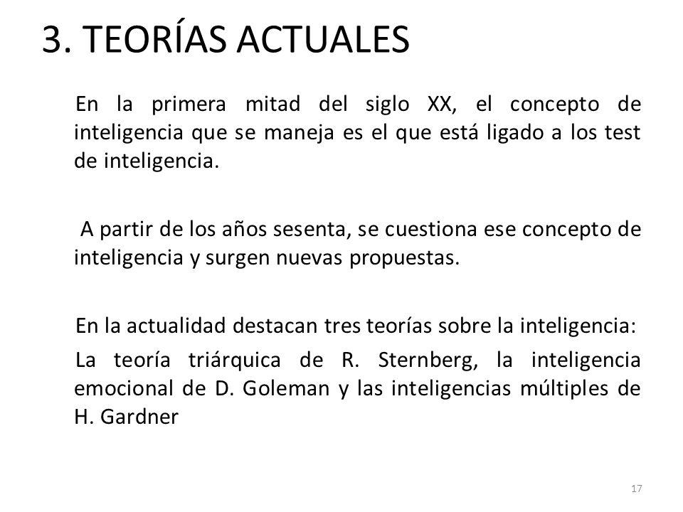3. TEORÍAS ACTUALES En la primera mitad del siglo XX, el concepto de inteligencia que se maneja es el que está ligado a los test de inteligencia. A pa