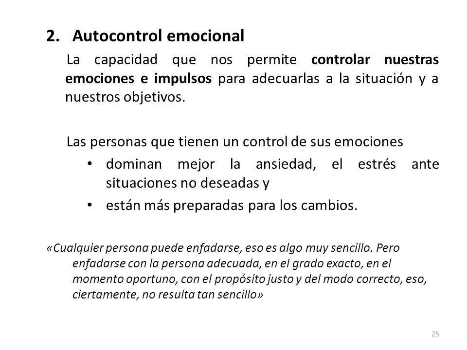2.Autocontrol emocional La capacidad que nos permite controlar nuestras emociones e impulsos para adecuarlas a la situación y a nuestros objetivos. La