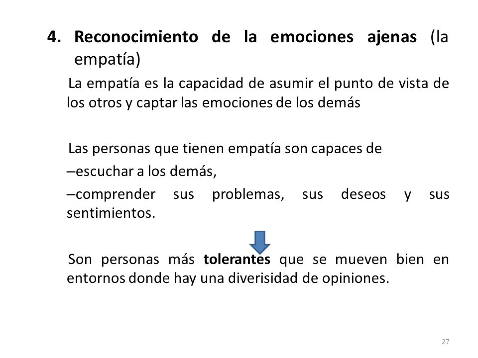 4.Reconocimiento de la emociones ajenas (la empatía) La empatía es la capacidad de asumir el punto de vista de los otros y captar las emociones de los