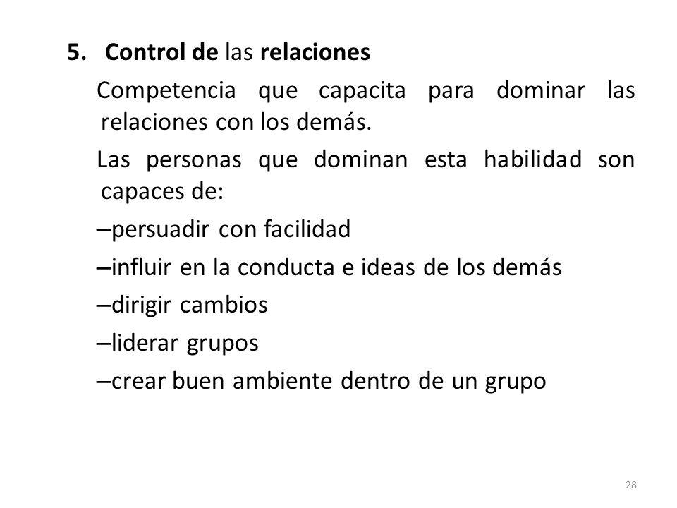 5.Control de las relaciones Competencia que capacita para dominar las relaciones con los demás. Las personas que dominan esta habilidad son capaces de