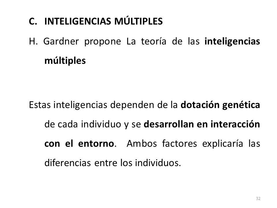C.INTELIGENCIAS MÚLTIPLES H. Gardner propone La teoría de las inteligencias múltiples Estas inteligencias dependen de la dotación genética de cada ind