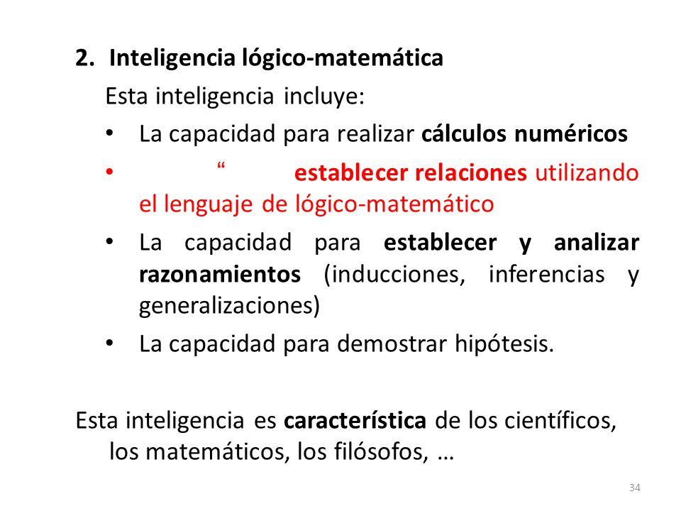 2.Inteligencia lógico-matemática Esta inteligencia incluye: La capacidad para realizar cálculos numéricos establecer relaciones utilizando el lenguaje