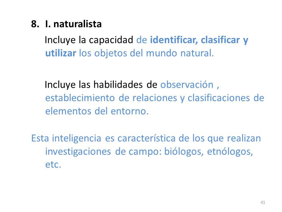 8.I. naturalista Incluye la capacidad de identificar, clasificar y utilizar los objetos del mundo natural. Incluye las habilidades de observación, est