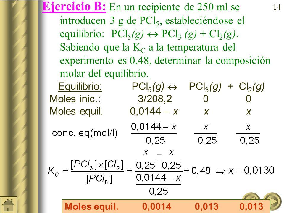 13 a) b) Ejemplo: En un recipiente de 10 litros se introduce una mezcla de 4 moles de N 2 (g) y 12 moles de H 2 (g); a) escribir la reacción de equilibrio; b) si establecido éste se observa que hay 0,92 moles de NH 3 (g), determinar las concentraciones de N 2 e H 2 en el equilibrio y la constante K c.