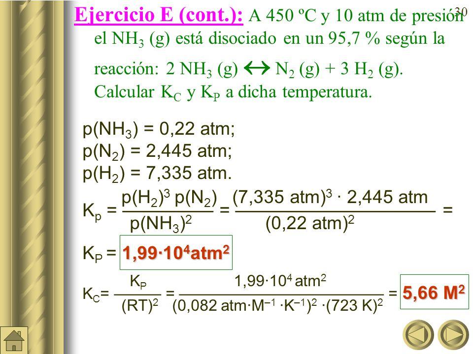29 Ejercicio E: A 450 ºC y 10 atm de presión el NH 3 (g) está disociado en un 95,7 % según la reacción: 2 NH 3 (g) N 2 (g) + 3 H 2 (g).