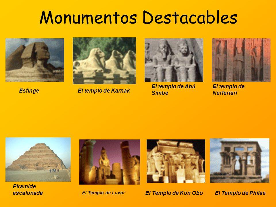 Monumentos Destacables El templo de KarnakEsfinge El templo de Abú Simbe El templo de Nerfertari Piramide escalonada El Templo de Luxor El Templo de K