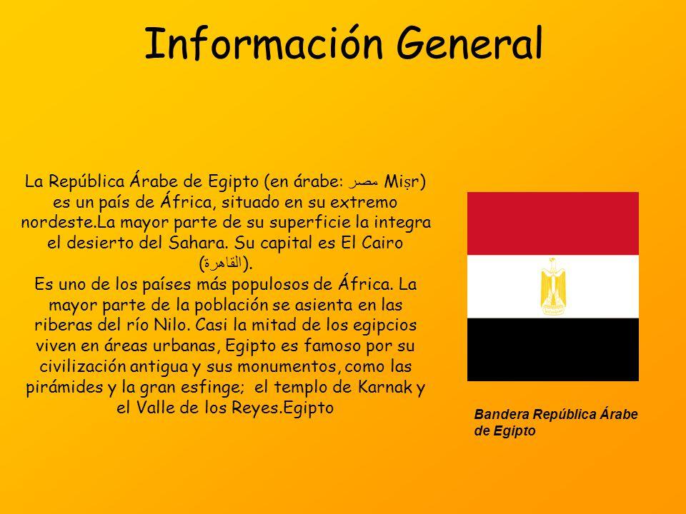Información General La República Árabe de Egipto (en árabe: مصر Mi r) es un país de África, situado en su extremo nordeste.La mayor parte de su superf