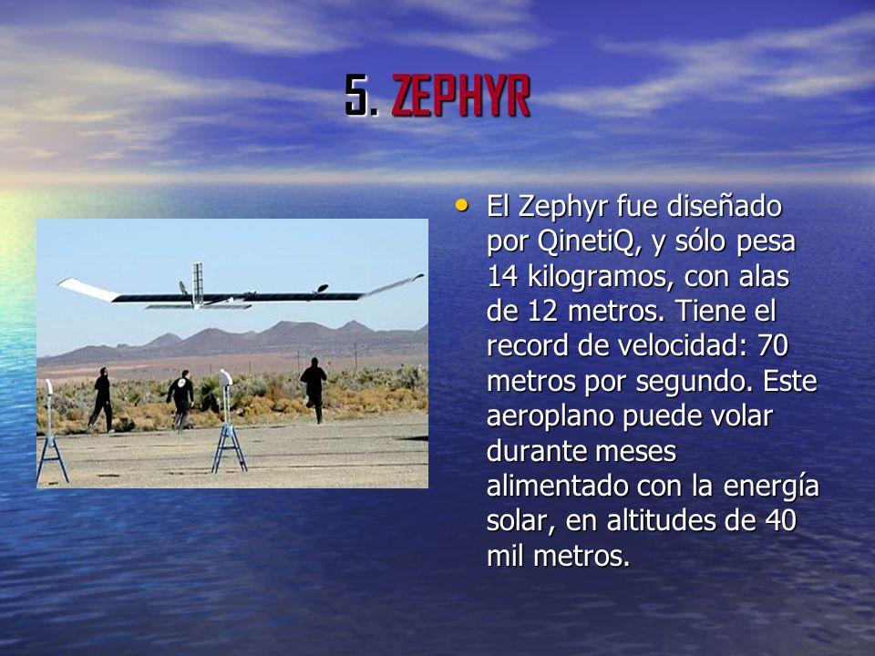 5. ZEPHYR El Zephyr fue diseñado por QinetiQ, y sólo pesa 14 kilogramos, con alas de 12 metros. Tiene el record de velocidad: 70 metros por segundo. E