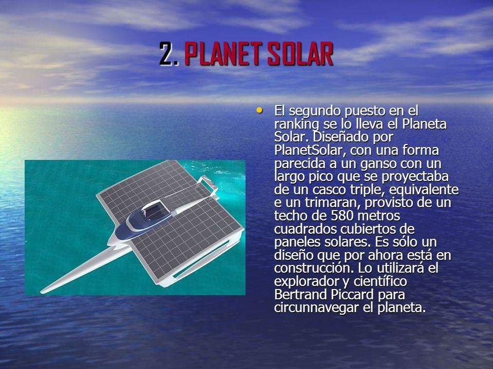 2. PLANET SOLAR El segundo puesto en el ranking se lo lleva el Planeta Solar. Diseñado por PlanetSolar, con una forma parecida a un ganso con un largo
