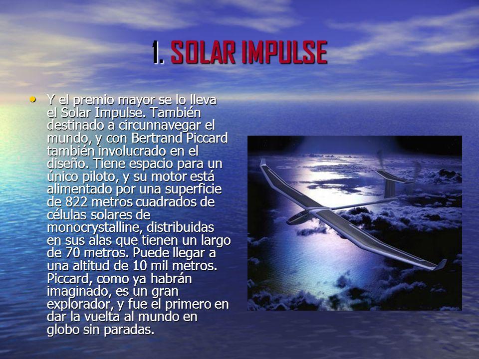 1. SOLAR IMPULSE Y el premio mayor se lo lleva el Solar Impulse. También destinado a circunnavegar el mundo, y con Bertrand Piccard también involucrad