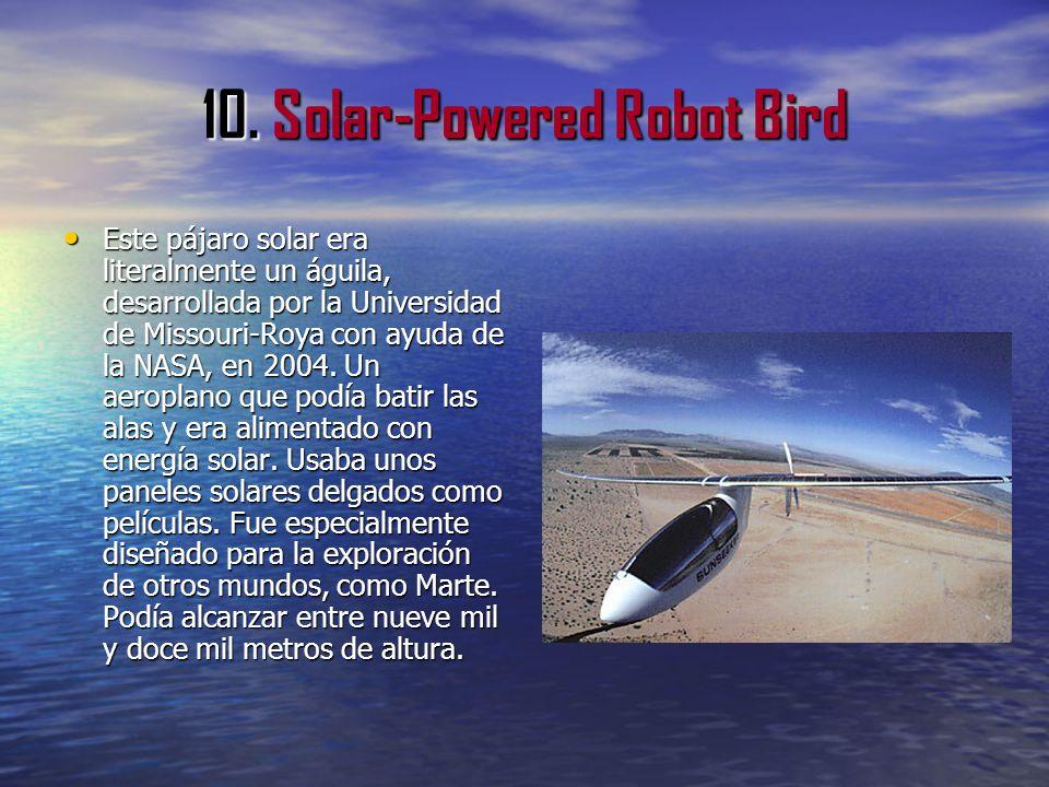 10. Solar-Powered Robot Bird Este pájaro solar era literalmente un águila, desarrollada por la Universidad de Missouri-Roya con ayuda de la NASA, en 2