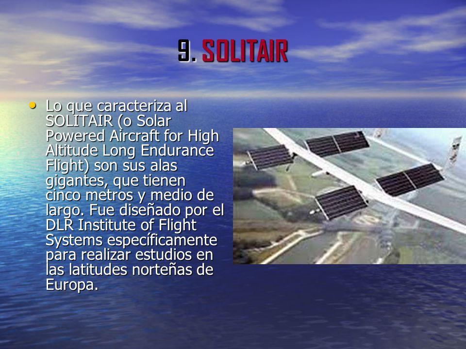 9. SOLITAIR Lo que caracteriza al SOLITAIR (o Solar Powered Aircraft for High Altitude Long Endurance Flight) son sus alas gigantes, que tienen cinco