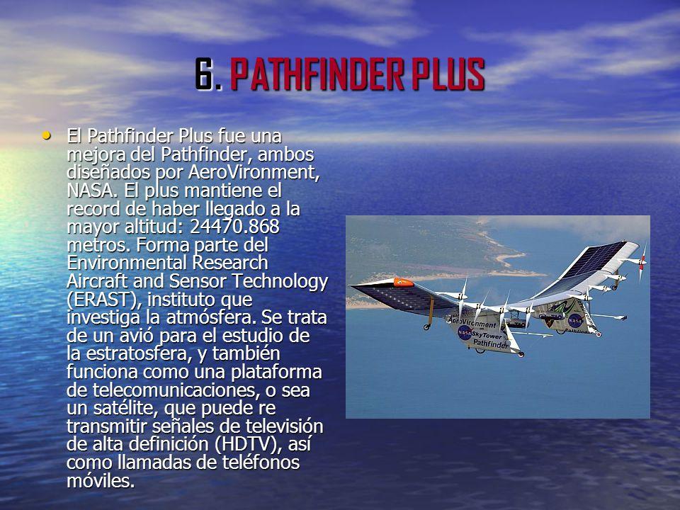 6. PATHFINDER PLUS El Pathfinder Plus fue una mejora del Pathfinder, ambos diseñados por AeroVironment, NASA. El plus mantiene el record de haber lleg