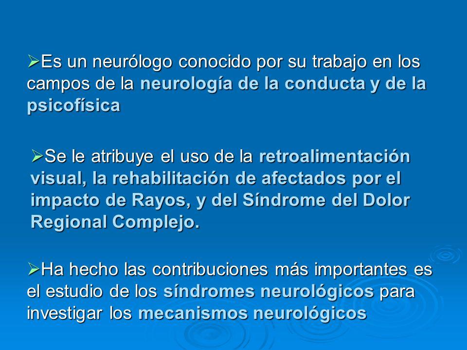 Es un neurólogo conocido por su trabajo en los campos de la neurología de la conducta y de la psicofísica Es un neurólogo conocido por su trabajo en l
