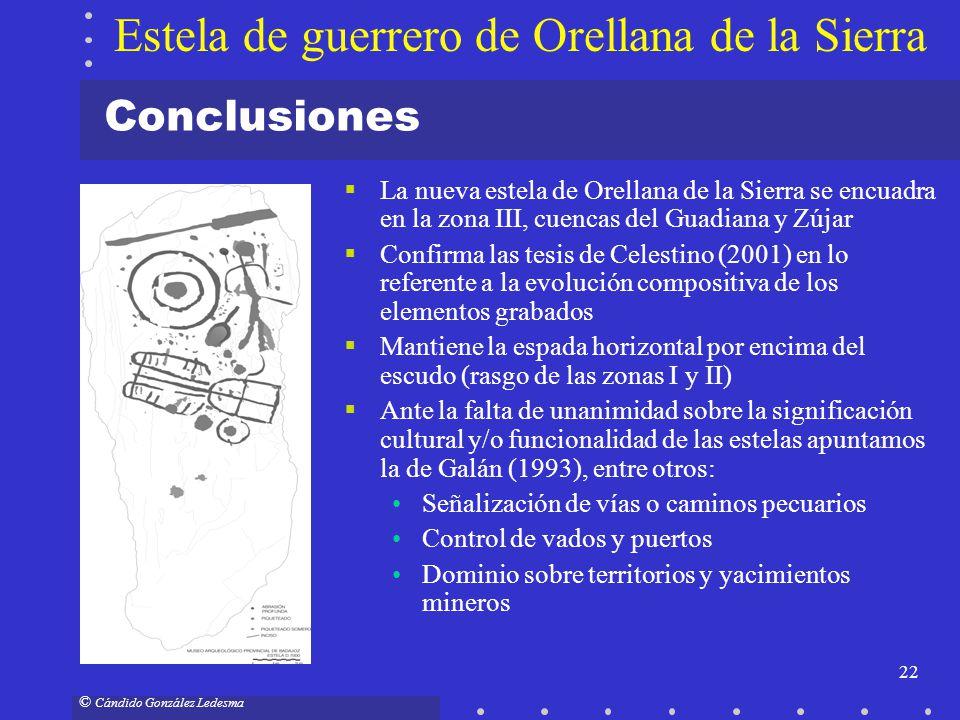 22 © Cándido González Ledesma Conclusiones La nueva estela de Orellana de la Sierra se encuadra en la zona III, cuencas del Guadiana y Zújar Confirma