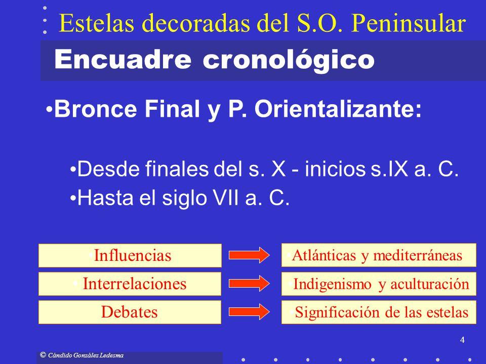4 © Cándido González Ledesma Bronce Final y P. Orientalizante: Desde finales del s. X - inicios s.IX a. C. Hasta el siglo VII a. C. Influencias Atlánt