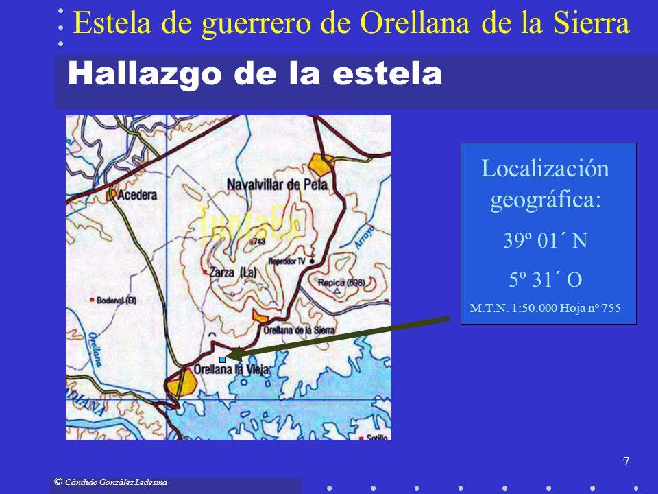 7 © Cándido González Ledesma Estela de guerrero de Orellana de la Sierra Hallazgo de la estela Localización geográfica: 39º 01´ N 5º 31´ O M.T.N. 1:50