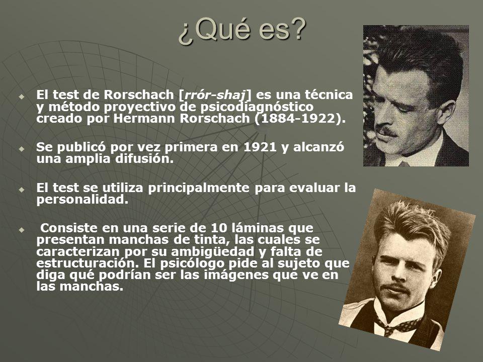 ¿Qué es? El test de Rorschach [rrór-shaj] es una técnica y método proyectivo de psicodiagnóstico creado por Hermann Rorschach (1884-1922). Se publicó