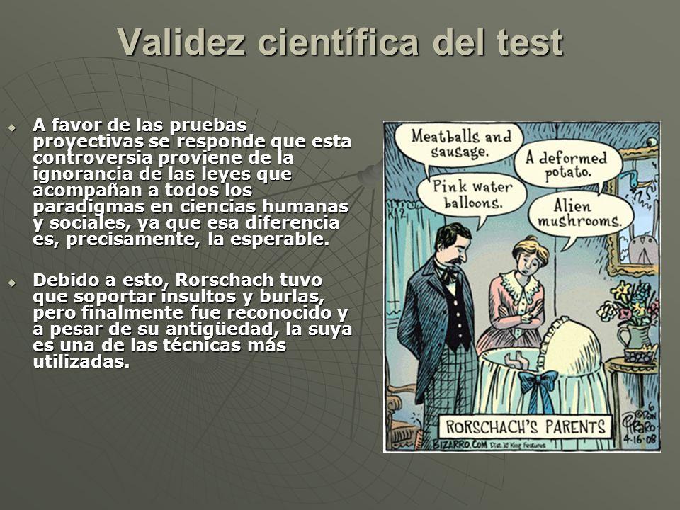 Validez científica del test A favor de las pruebas proyectivas se responde que esta controversia proviene de la ignorancia de las leyes que acompañan