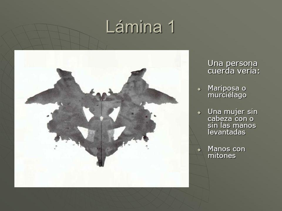 Lámina 1 Una persona cuerda vería: Mariposa o murciélago Mariposa o murciélago Una mujer sin cabeza con o sin las manos levantadas Una mujer sin cabez