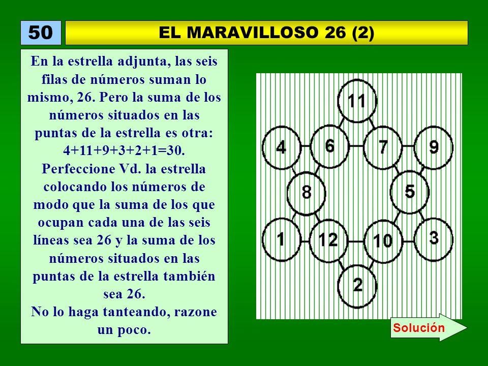 EL MARAVILLOSO 26 (2) 50 En la estrella adjunta, las seis filas de números suman lo mismo, 26. Pero la suma de los números situados en las puntas de l