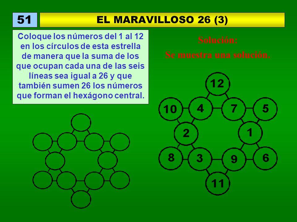 EL MARAVILLOSO 26 (3) 51 Coloque los números del 1 al 12 en los círculos de esta estrella de manera que la suma de los que ocupan cada una de las seis líneas sea igual a 26 y que también sumen 26 los números que forman el hexágono central.
