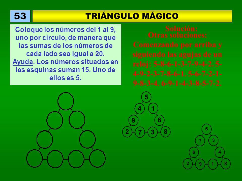 TRIÁNGULO MÁGICO 53 Coloque los números del 1 al 9, uno por círculo, de manera que las sumas de los números de cada lado sea igual a 20. Ayuda. Los nú