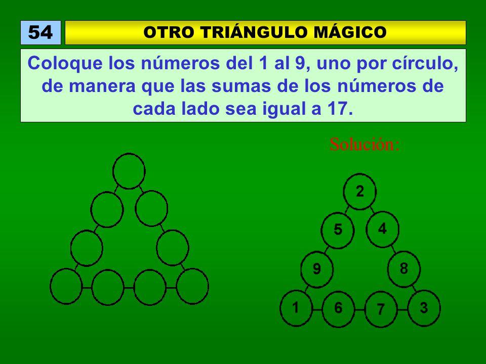 OTRO TRIÁNGULO MÁGICO 54 Coloque los números del 1 al 9, uno por círculo, de manera que las sumas de los números de cada lado sea igual a 17. Solución
